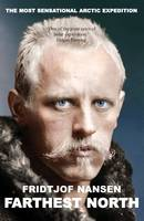 Nansen, Fridtjof - Farthest North: The Voyage and Exploration of the Fram and the Fifteen Month's Expedition - 9781783340934 - V9781783340934