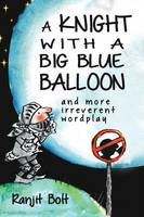 Bolt, Ranjit - A Knight with a Big Blue Balloon: And Other Non-Sensical Limericks - 9781783341382 - V9781783341382