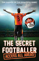 Anonymous - The Secret Footballer: Access All Areas - 9781783350605 - V9781783350605
