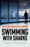 Luyendijk, Joris - Swimming with Sharks: Inside the World of the Bankers - 9781783350650 - V9781783350650
