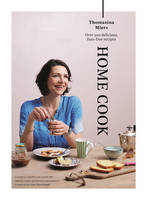 Thomasina Miers - Home Cook: Over 300 Delicious Fuss-Free Recipes - 9781783350964 - 9781783350964