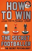 Anon, The Secret Footballer Ltd - How to Win: Lessons from the Premier League - 9781783351237 - V9781783351237