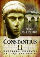 Crawford, Peter - Constantius II: Usurpers, Eunuchs and the Antichrist - 9781783400553 - V9781783400553
