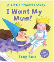 Ross, Tony - I Want My Mum! - 9781783440221 - 9781783440221