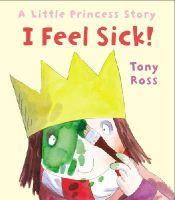 Ross, Tony - I Feel Sick!: A Little Princess Story - 9781783442911 - 9781783442911