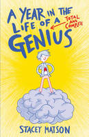 Matson, Stacey - A Year in the Life of a Total and Complete Genius - 9781783443017 - 9781783443017