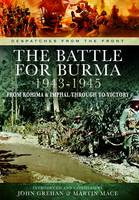 Grehan, John, Mace, Martin - The Battle of Burma 1943-1945 (Despatches from the Front) - 9781783461998 - V9781783461998