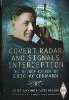 Jackson, Peter, Haysom, David - Covert Radar and Signals Interception: The Secret Career of Eric Ackermann - 9781783462681 - V9781783462681