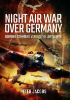 Jacobs, Peter - Night Duel Over Germany: Bomber Command's Battle Over the Reich During WWII - 9781783463374 - V9781783463374