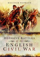 Wanklyn, Malcolm - Decisive Battles of the English Civil War - 9781783469758 - V9781783469758