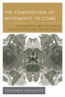Shukaitis, Stevphen - The Composition of Movements to Come: Aesthetics and Cultural Labour After the Avant-Garde (New Politics of Autonomy) - 9781783481729 - V9781783481729