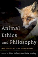- Animal Ethics and Philosophy: Questioning the Orthodoxy - 9781783481828 - V9781783481828