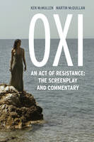 McMullen, Ken, McQuillan, Martin - Oxi: An Act of Resistance: The Screenplay and Commentary, Including interviews with Derrida, Cixous, Balibar and Negri - 9781783482689 - V9781783482689