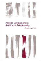 Topolski, Anya - Arendt, Levinas and a Politics of Relationality (Reframing the Boundaries: Thinking the Political) - 9781783483426 - V9781783483426