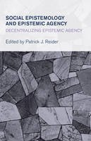 Reider, Patrick - Social Epistemology and Epistemic Agency (Collective Studies in Knowledge and Society) - 9781783483488 - V9781783483488