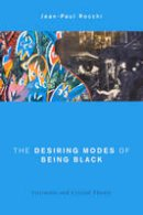 Rocchi, Jean-Paul - The Desiring Modes of Being Black. Literature and Critical Theory.  - 9781783483983 - V9781783483983