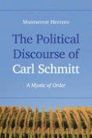 Herrero, Montserrat - The Political Discourse of Carl Schmitt - 9781783484546 - V9781783484546