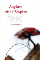 Mayblin, Lucy - Asylum after Empire: Colonial Legacies in the Politics of Asylum Seeking (Kilombo: International Relations and Colonial Questions) - 9781783486151 - V9781783486151