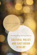 Fung, Anthony - Culture Policy and East Asian Rivarly (Asian Cultural Studies: Transnational and Dialogic Approaches) - 9781783486250 - V9781783486250