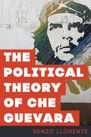 Llorente, Renzo - Political Theory of Che Guevarpb - 9781783487172 - V9781783487172