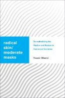 Morsi, Yassir - Radical Skin/Moderate Mask: Islamic De-Radicalisation and Racism in Post-Racial Societies (Challenging Migration Studies) - 9781783489121 - V9781783489121