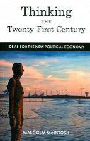 McIntosh, Malcolm - Thinking the Twenty-First Century: Ideas For The New Political Economy - 9781783531738 - V9781783531738