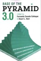 Stuart L. Hart, Fernando Casado Caneque - Base of the Pyramid 3.0: Sustainable Development through Innovation and Entrepreneurship - 9781783532032 - V9781783532032