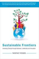 Visser, Wayne - Sustainable Frontiers: Unlocking Change through Business, Leadership and Innovation - 9781783534852 - V9781783534852