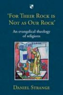 Strange, Daniel - 'For Their Rock is Not as Our Rock': An Evangelical Theology of Religions - 9781783591008 - V9781783591008