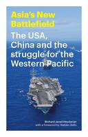 Heydarian, Richard Javad - Asia's New Battlefield: US, China and the Struggle for the Western Pacific - 9781783603121 - V9781783603121