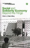 Utting, Peter - Social and Solidarity Economy: Beyond the Fringe? (Zed Books - Just Sustainabilities) - 9781783603459 - V9781783603459