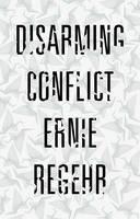 Regehr, Ernie - Disarming Conflict - 9781783603541 - V9781783603541