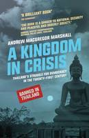 MacGregor Marshall, Andrew - A Kingdom in Crisis: Royal Succession and the Struggle for Democracy in 21st Century Thailand (Asian Arguments) - 9781783606023 - V9781783606023