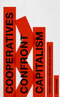 Ranis, Peter - Cooperatives Confront Capitalism: Challenging the Neo-Liberal Economy - 9781783606498 - V9781783606498