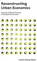 Obeng-Odoom, Franklin - Reconstructing Urban Economics: Towards a Political Economy of the Built Environment - 9781783606603 - V9781783606603