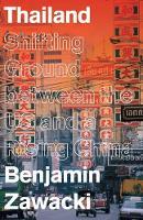 Zawacki, Benjamin - Thailand: Shifting Ground between the US and a Rising China (Asian Arguments) - 9781783608690 - V9781783608690