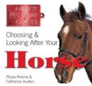 Austen, Catherine, Corrie, Sarah, Roome, Pippa, Swinney, Nicola Jane - Choosing & Looking After Your Horse (Handy Petcare Guides) - 9781783612284 - V9781783612284