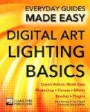 Wallace, James, Carney, Rob, Tysall, Paul - Digital Art Lighting Basics: Expert Advice, Made Easy (Everyday Guides Made Easy) - 9781783613939 - V9781783613939