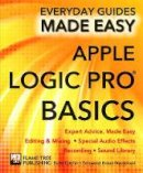 Cutchin, Rusty, Stables, James - Apple Logic Pro Basics: Expert Advice, Made Easy (Everyday Guides Made Easy) - 9781783614004 - V9781783614004