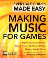 Newman, David, Johnson, Robert - Making Music for Games: Expert Advice, Made Easy (Everyday Guides Made Easy) - 9781783619184 - V9781783619184
