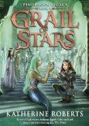 Katherine Roberts - Grail of Stars (Pendragon Legacy) - 9781783700110 - KSG0017968