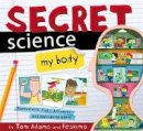 Adams, Tom - Secret Science: My Body - 9781783704491 - 9781783704491