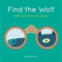 Baruzzi, Agnese - Find the Wolf (Agnese Baruzzi): A board book with peek-through pages - 9781783707881 - V9781783707881