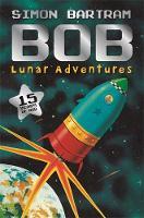 Bartram, Simon - Bob's Lunar Adventures - 9781783708178 - V9781783708178