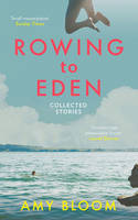 Bloom, Amy - Rowing to Eden: Collected Stories - 9781783782154 - V9781783782154