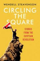 Steavenson, Wendell - Circling the Square: Stories from the Egyptian Revolution - 9781783782345 - V9781783782345