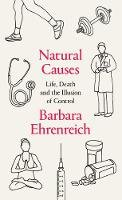 Barbara Ehrenreich - Natural Causes: Life, Death and the Illusion of Control - 9781783782413 - 9781783782413