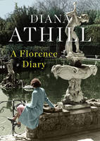 Athill, Diana - A Florence Diary - 9781783783168 - V9781783783168