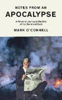 Mark O'Connell - Notes from an Apocalypse: A Personal Journey to the End of the World and Back, Export Edition - 9781783786374 - 9781783786374