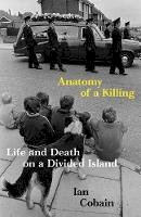 Cobain, Ian - Anatomy of a Killing: Life and Death on a Divided Island - 9781783786589 - 9781783786589